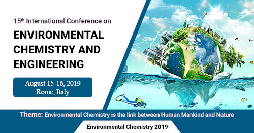 15th International Conference on  Environmental Chemistry and Engineering August 15-16, 2019 Rome, Italy